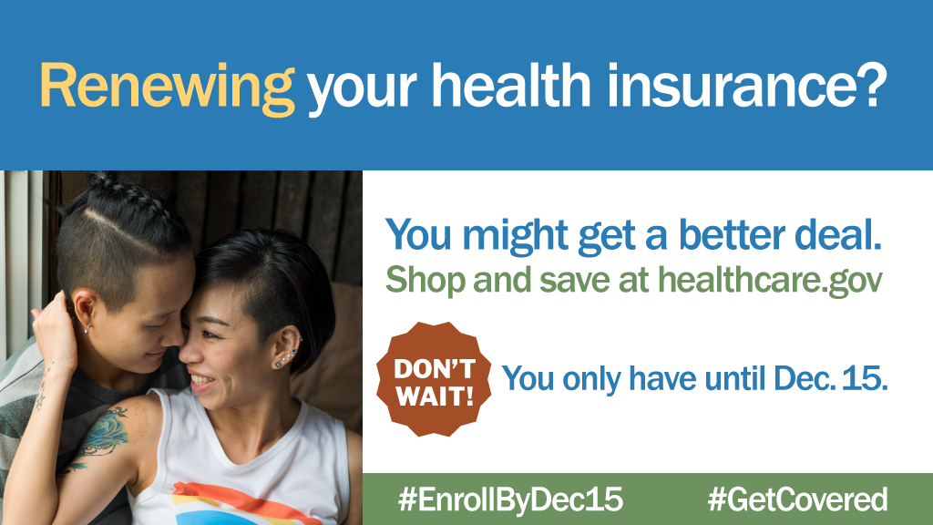 Renewing your health insurance? You might get a better deal. Shop and save at healthcare.gov DON,T WAIT! You only have until DEC. 15. #EnrollBydec15 #GetCovered